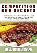 Kartonierter Einband Competition BBQ Secrets: A Barbecue Instruction Manual for Serious Competitors and Back Yard Cooks Too von Bill Anderson