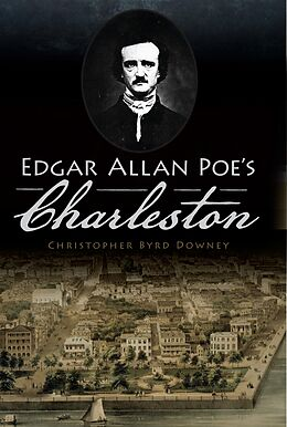 E-Book (epub) Edgar Allan Poe's Charleston von Christopher Byrd Downey