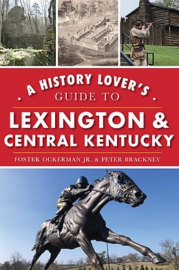 E-Book (epub) History Lover's Guide to Lexington & Central Kentucky von Foster Ockerman Jr.