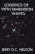 Kartonierter Einband LOGISTICS OF FIFTH DIMENSION WAVES von Jerry D. C. Nelson