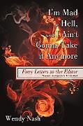 Kartonierter Einband I'm Mad as Hell, and I Ain't Gonna Take it Anymore von Wendy Nash
