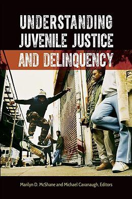 Kartonierter Einband Understanding Juvenile Justice and Delinquency von Marilyn McShane, Michael Cavanaugh