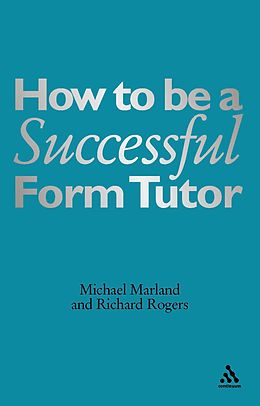 E-Book (pdf) How To Be a Successful Form Tutor von Michael Marland Cbe, Richard Rogers