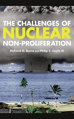 Fester Einband The Challenges of Nuclear Non-Proliferation von Richard Dean Burns, Philip E. III Hon. Coyle