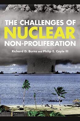 Kartonierter Einband The Challenges of Nuclear Non-Proliferation von Richard Dean Burns, Philip E. III Hon. Coyle