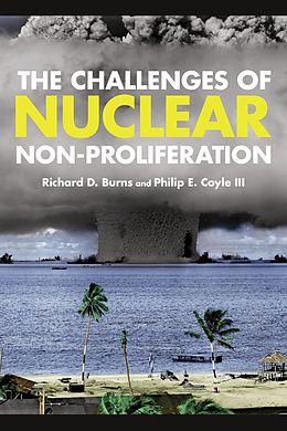 E-Book (epub) The Challenges of Nuclear Non-Proliferation von Richard Dean Burns, Hon. Philip E. Coyle