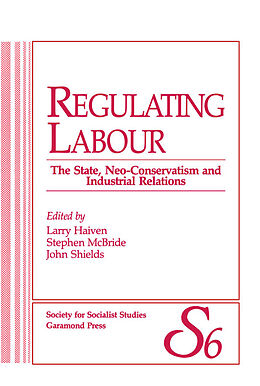 E-Book (pdf) Regulating Labour von Larry Haiven, Steven McBride, John Sheilds