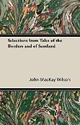 Kartonierter Einband Selections from Tales of the Borders and of Scotland von John Mackay Wilson