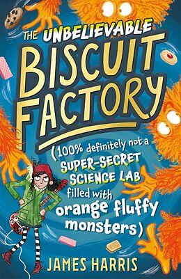 Kartonierter Einband The Unbelievable Biscuit Factory von James Harris