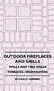 Fester Einband Outdoor Fireplaces and Grills - Walls and Tree Wells - Terraces - Incinerators von Reginald Hawkins