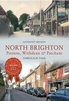 E-Book (epub) North Brighton Preston, Withdean & Patcham Through Time von Anthony Beeson