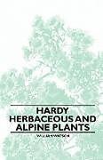 Kartonierter Einband Hardy Herbaceous and Alpine Plants von William Watson