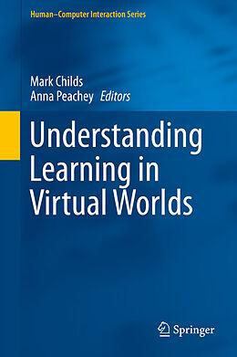 E-Book (pdf) Understanding Learning in Virtual Worlds von Mark Childs, Anna Peachey