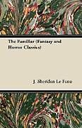 Kartonierter Einband The Familiar (Fantasy and Horror Classics) von Joseph Sheridan Le Fanu
