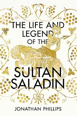 E-Book (epub) The Life and The Legend Of The Sultan Saladin von Jonathan Phillips