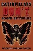 Kartonierter Einband Caterpillars Don't Become Butterflies von Robert Adrian Baker