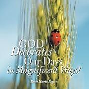 Kartonierter Einband God Decorates Our Days in Magnificent Ways! von Renee Herrin Rogers