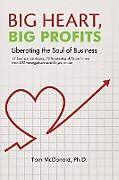 Kartonierter Einband Big Heart, Big Profits von Tom McDonald Ph. D.