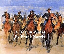 E-Book (epub) Deal in Wheat, and other Stories of the New and Old West von Frank Norris