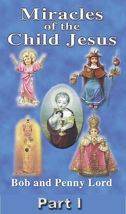 E-Book (epub) Miracles of the Child Jesus Part I von Bob and Penny Lord