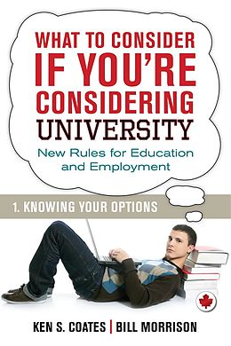 E-Book (epub) What To Consider if You're Considering University - Knowing Your Options von Bill Morrison, Ken S. Coates