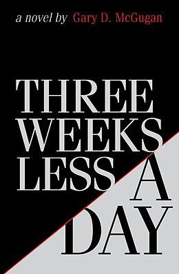 E-Book (epub) Three Weeks Less a Day von Gary D. McGugan