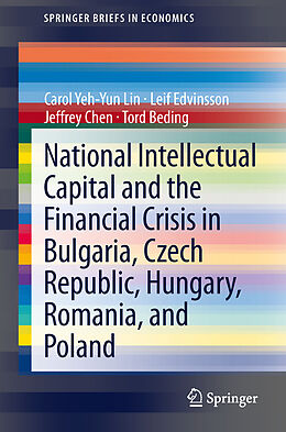 Kartonierter Einband National Intellectual Capital and the Financial Crisis in Bulgaria, Czech Republic, Hungary, Romania, and Poland von Carol Yeh-Yun Lin, Leif Edvinsson, Jeffrey Chen