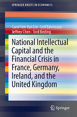 E-Book (pdf) National Intellectual Capital and the Financial Crisis in France, Germany, Ireland, and the United Kingdom von Carol Yeh-Yun Lin, Leif Edvinsson, Jeffrey Chen