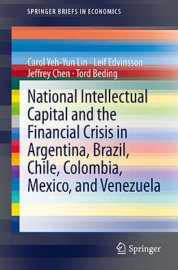 E-Book (pdf) National Intellectual Capital and the Financial Crisis in Argentina, Brazil, Chile, Colombia, Mexico, and Venezuela von Carol Yeh-Yun Lin, Leif Edvinsson, Jeffrey Chen