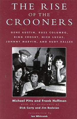 E-Book (epub) The Rise of the Crooners von Michael Pitts, Frank Hoffmann, Dick Carty