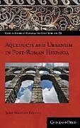 Fester Einband Aqueducts and Urbanism in Post-Roman Hispania von Javier Martínez Jiménez