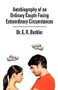 Kartonierter Einband Autobiography of an Ordinary Couple Facing Extraordinary Circumstances von E. R. Buckler, E. R. Buckler