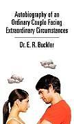 Fester Einband Autobiography of an Ordinary Couple Facing Extraordinary Circumstances von E. R. Buckler, E. R. Buckler