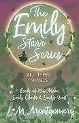 Kartonierter Einband The Emily Starr Series; All Three Novels - Emily of New Moon, Emily Climbs and Emily's Quest von L. M. Montgomery
