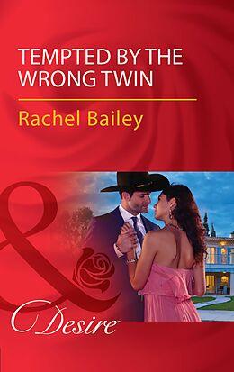 E-Book (epub) Tempted By The Wrong Twin (Mills & Boon Desire) (Texas Cattleman's Club: Blackmail, Book 8) von Rachel Bailey