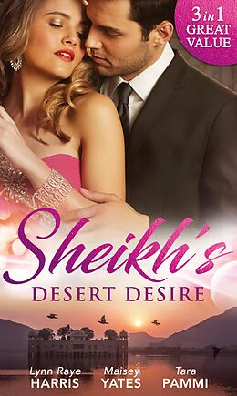 E-Book (epub) Sheikh's Desert Desire: Carrying the Sheikh's Heir (Heirs to the Throne of Kyr, Book 2) / Forged in the Desert Heat / The True King of Dahaar (A Dynasty of Sand and Scandal, Book 2) (Mills & Boon M&B) (Heirs to the Throne of Kyr, Book 2) von Lynn Raye Harris, Maisey Yates, Tara Pammi