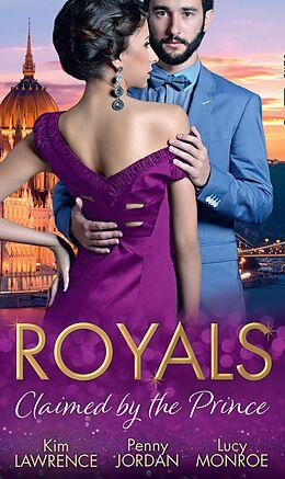 E-Book (epub) Royals: Claimed By The Prince: The Heartbreaker Prince / Passion and the Prince / Prince of Secrets (Mills & Boon M&B) von Kim Lawrence, Penny Jordan, Lucy Monroe