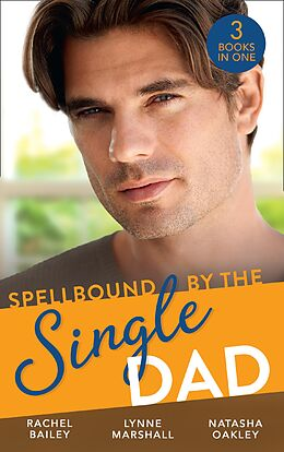 E-Book (epub) Spellbound By The Single Dad: The Nanny Proposition / A Mother for His Adopted Son / Wanted: White Wedding von Rachel Bailey, Lynne Marshall, Natasha Oakley