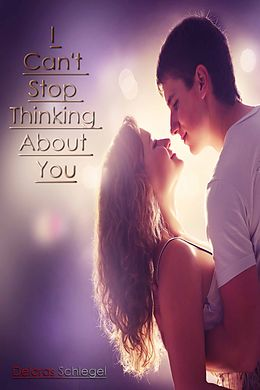 E-Book (epub) I Can't Stop Thinking About You von Deloras Schlegel