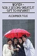 Kartonierter Einband WOMEN - God's Second Greatest Gift to Humanity von Alexander Folk