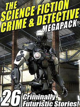 E-Book (epub) The Science Fiction Crime Megapack®: 26 Criminally Futuristic Stories! von Mack Reynolds, Richard Wilson, Kristine Kathryn Rusch