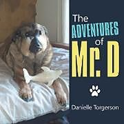 Kartonierter Einband The Adventures of Mr. D von Danielle Torgerson