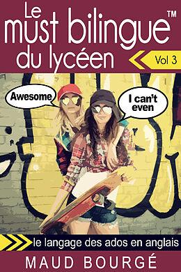 eBook (epub) Le must bilingue(TM) du lyceen - Vol. 3 : le langage des ados en anglais de Maud Bourge