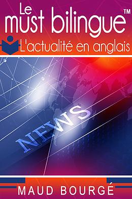 eBook (epub) Le must bilingue(TM) - L'actualite en anglais de Maud Bourge