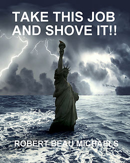 E-Book (epub) Take This Job and Shove It!! von Robert Beau Michaels