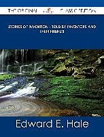 E-Book (epub) Stories of Invention - Told by Inventors and their Friends - The Original Classic Edition von Edward E. Hale