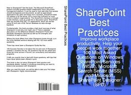 E-Book (pdf) SharePoint Best Practices: Improve workplace productivity, Help your people work together. 100 Most Asked Questions on Windows SharePoint Services (WSS), Microsoft Search Server (MSS) and Microsoft SharePoint Designer (SPD) von Kevin Foster