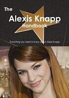 E-Book (pdf) Alexis Knapp Handbook - Everything you need to know about Alexis Knapp von Emily Smith