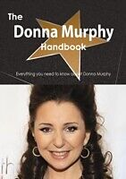 E-Book (pdf) Donna Murphy Handbook - Everything you need to know about Donna Murphy von Emily Smith