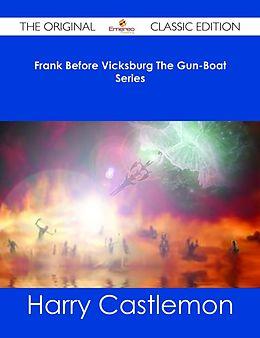 E-Book (epub) Frank Before Vicksburg The Gun-Boat Series - The Original Classic Edition von Harry Castlemon
